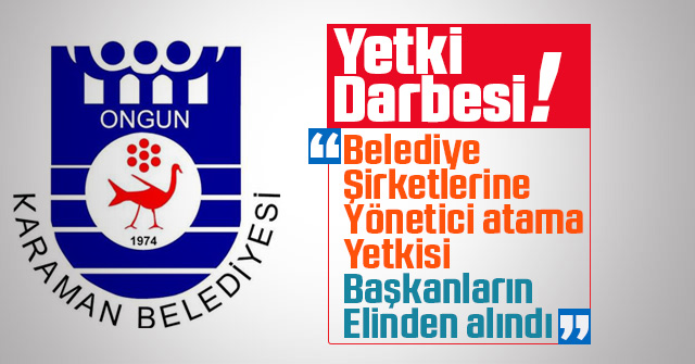 Belediye Şirketlerinde yetki Başkanların elinden alındı