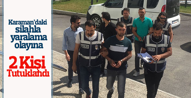 Karaman'daki silahla yaralama olayına 2 tutuklama