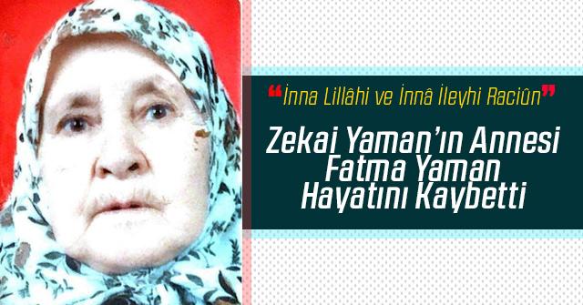 Fatma Yaman hayatını kaybetti.