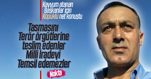 Mustafa Köpüklü, Kayyum hakkında açıklama yaptı.