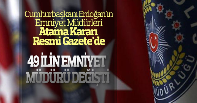 Emniyet Müdürleri Atama Kararı Resmi Gazete'de