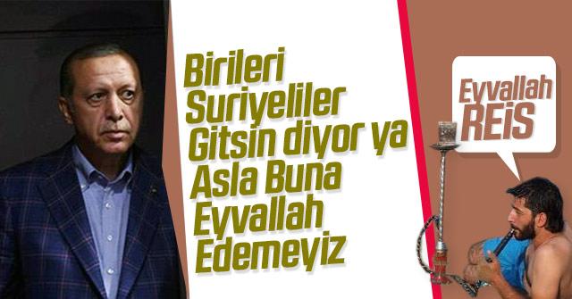 Erdoğan Suriyeliler gitmeyecek dedi.
