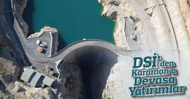 DSİ'den Karaman'a devasa yatırımlar