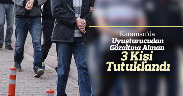 Karaman'da uyuşturucudan gözaltına alınan 3 kişi tutuklandı