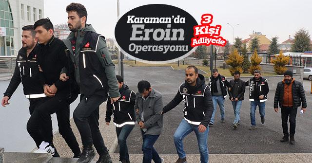 Karaman'da Eroin Operasyonu