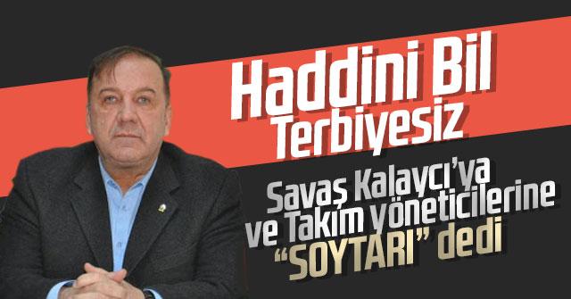 Atakan Yazgan, Savaş Kalaycı'ya hakaret etti.