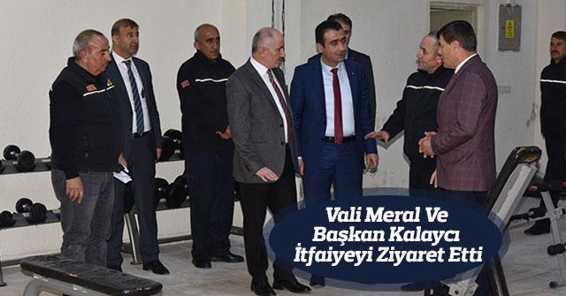 Vali Meral Ve Başkan Kalaycı İtfaiyeyi Ziyaret Etti