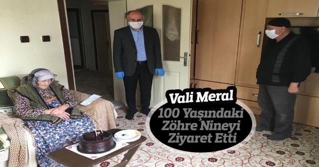 Vali Meral, 100 yaşındaki Zöhre nineyi ziyaret etti
