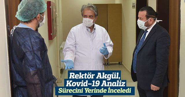 Rektör Akgül, Kovid-19 Analiz Sürecini Yerinde İnceledi