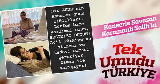 Kanserle Savaşan Karamanlı Salih'in Tek Umudu Türkiye
