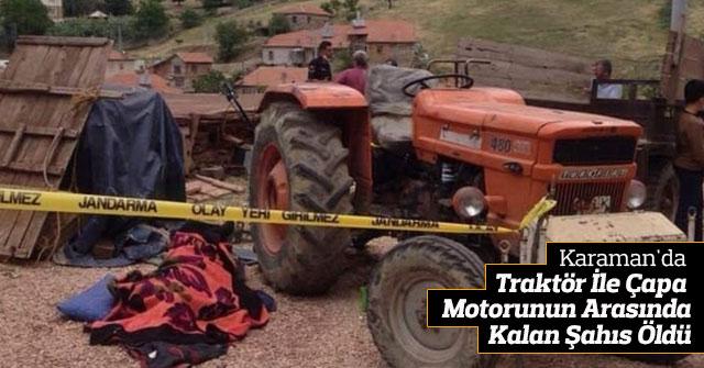Traktör İle Çapa Motorunun Arasında Kalan Şahıs Öldü