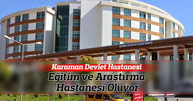 Karaman Devlet Hastanesi, Eğitim ve Araştırma Hastanesi Oluyor