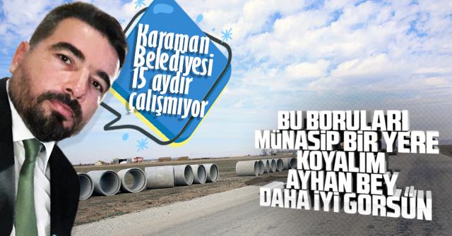 Ayhan Şancı Karaman Belediyesinin çalışmadığını iddia etti.