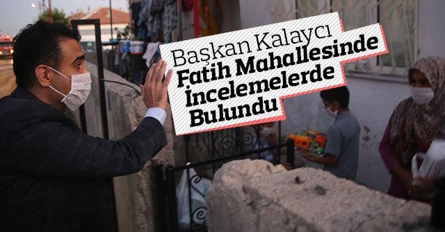 Başkan Kalaycı Fatih Mahallesinde İncelemelerde Bulundu