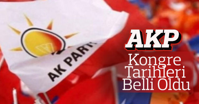 AK Parti Kongre  Tarihleri  Belli Oldu