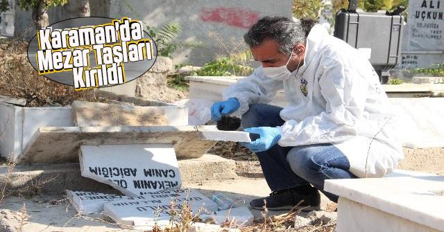 Karaman'da mezar taşları kırıldı