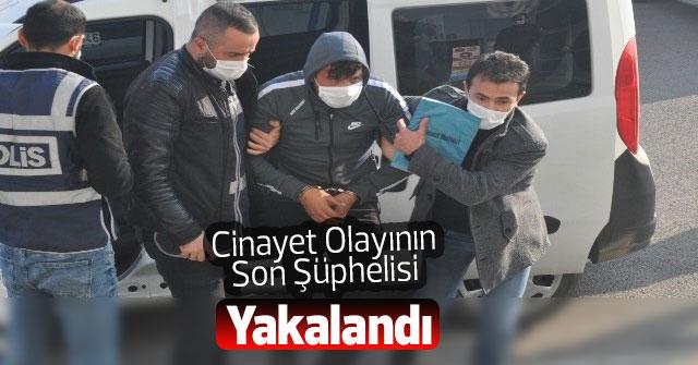 Cinayet Olayının  Son Şüphelisi Yakalandı