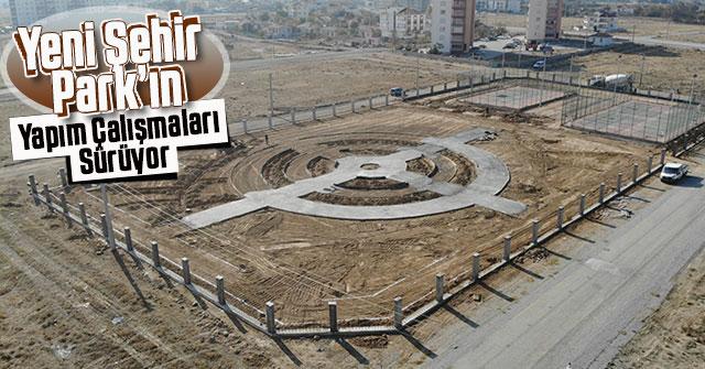 Yeni Şehir Park'ın Yapım Çalışmaları Sürüyor