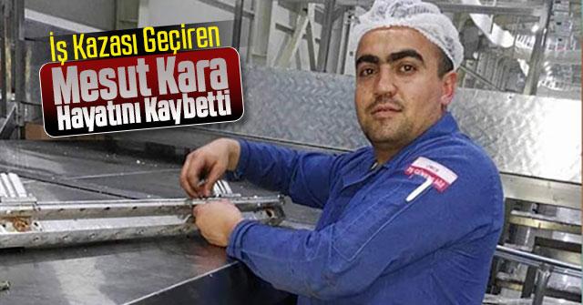 İş Kazası Geçiren Mesut Kara Hayatını Kaybetti