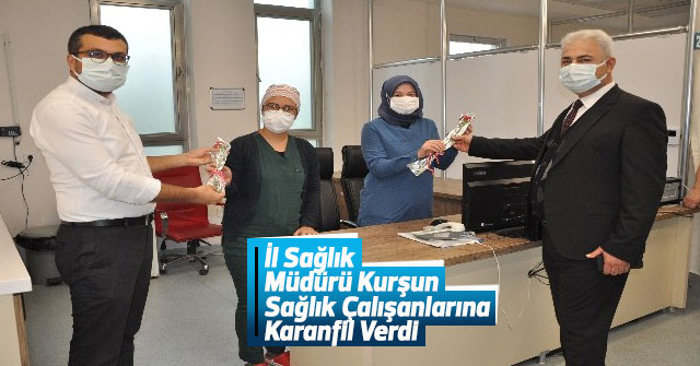 İl Sağlık Müdürü Kurşun'dan sağlık çalışanlarına karanfil