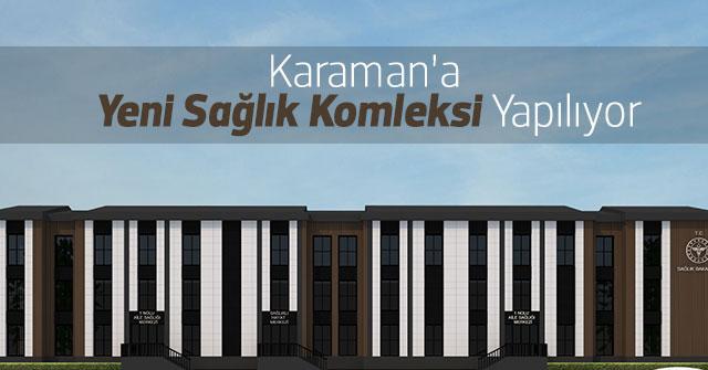 Karaman'a  Yeni Sağlık Komleksi Yapılıyor