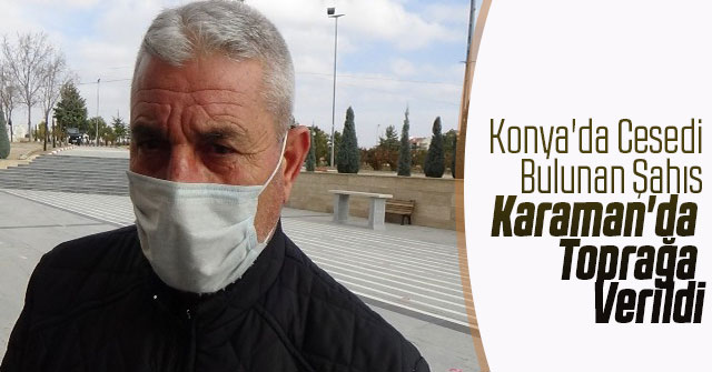 Konya'da Cesedi Bulunan Şahıs Karaman'da Toprağa Verildi
