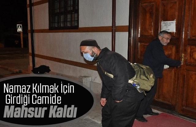 Namaz kılmak için girdiği camide mahsur kaldı
