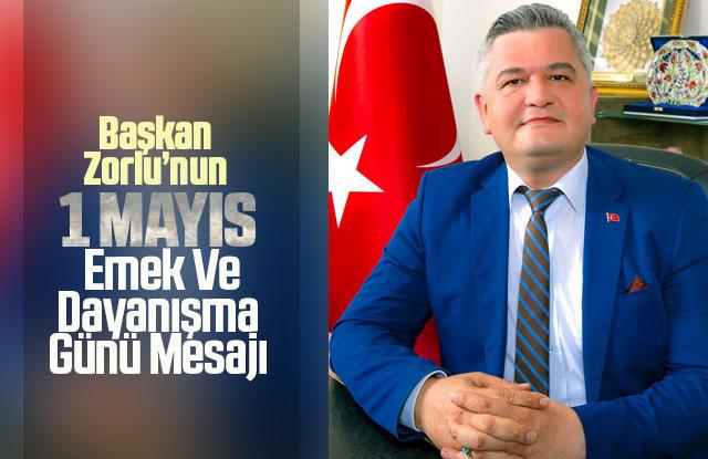 Başkan Zorlu'nun 1 Mayıs Emek Ve Dayanışma Günü Mesajı