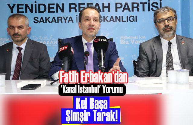 Erbakan'dan 'Kanal İstanbul' Yorumu: Kel Başa Şimşir Tarak!