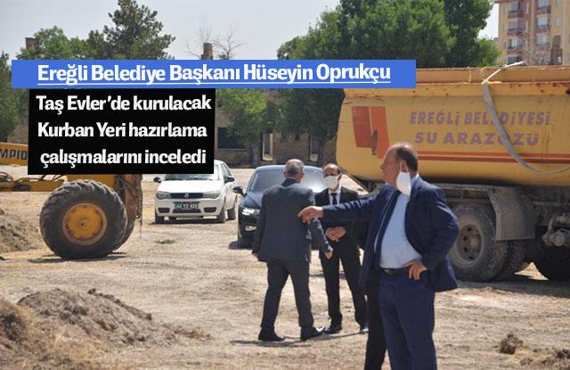 Ereğli Belediye Başkanı Hüseyin Oprukçu Taş Evler'de kurulacak Kurban Yeri hazırlama çalışmalarını inceledi