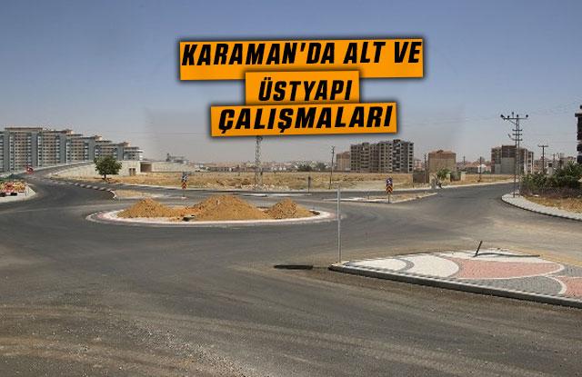 Karaman'da Alt Ve Üstyapı Çalışmaları