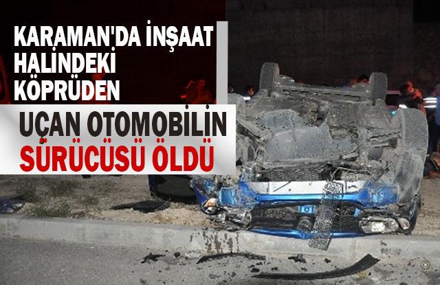 Karaman'da Köprüden Uçan Otomobilin Sürücüsü Öldü