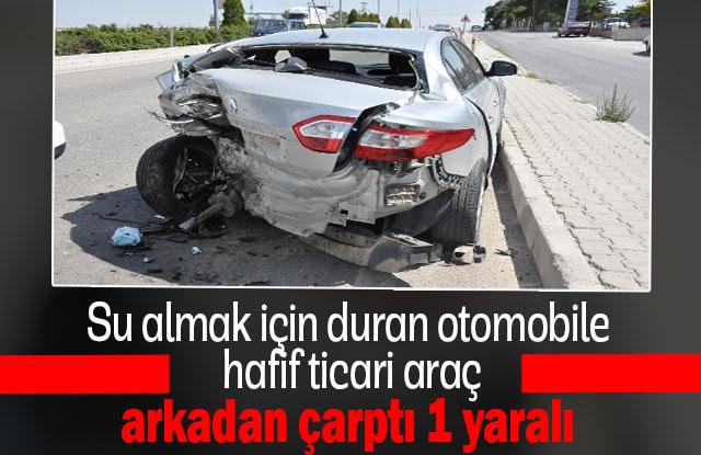 Su Almak İçin Duran Otomobile Hafif Ticari Araç Arkadan Çarptı 1 Yaralı