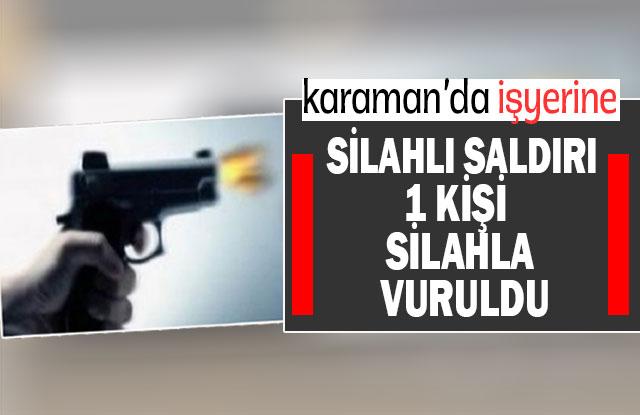 Karaman'da İş yerine Kurşun Yağdırdı