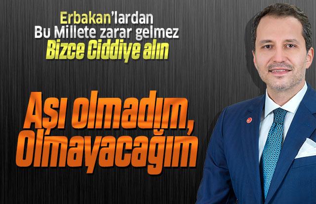 Fatih Erbakan Aşı olmayacağını söyledi.
