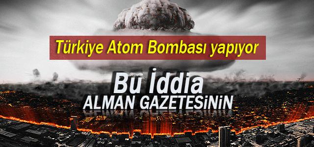 Die Welt: Türkiye Gizlice Atom Bombası Yapıyor