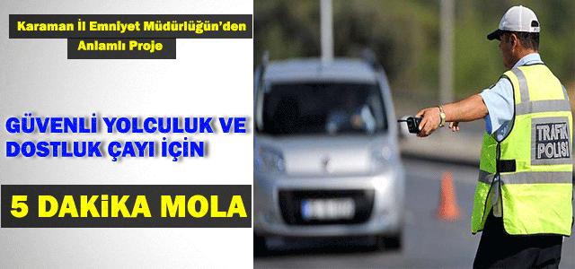 Güvenli Yolculuk ve Dostluk Çayı için 5 Dakika Mola.