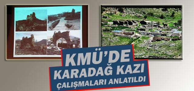Kmü'de Karadağ'da Yapılan Kazı Çalışmaları Anlatıldı