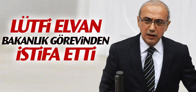 Lütfi Elvan Görevinden istifa etti