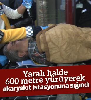 Yaralı halde 600 metre yürüyerek akaryakıt istasyonuna sığındı