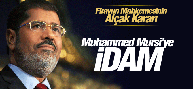 Muhammed Mursi'ye idam cezasi verildi