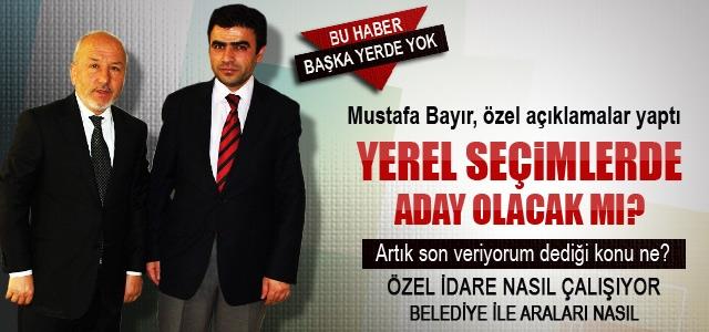 Mustafa Bayır'dan Haber Sitemize Özel Açıklamalar