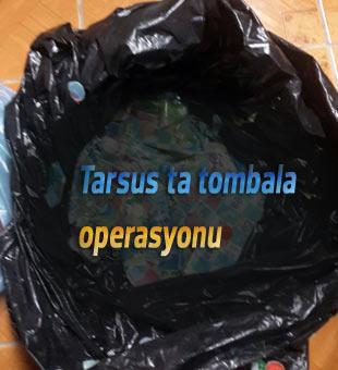 Tarsus'ta tombala operasyonu