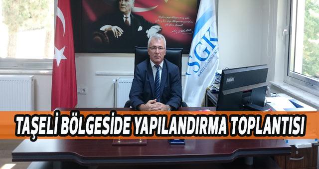 SGK DAN TAŞELİ BÖLGESİDE YAPILANDIRMA TOPLANTISI
