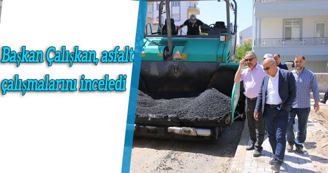 Başkan Çalışkan, asfalt çalışmalarını inceledi