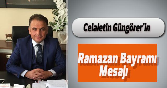 Celaletin Güngörer'in Ramazan Bayramı Mesajı
