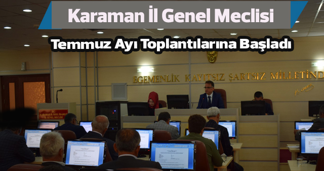 İL GENEL MECLİSİ 2017 TEMMUZ AYI İLK TOPLANTISINA BAŞLADI