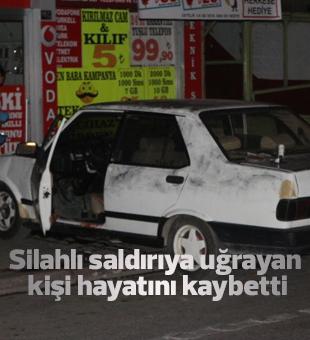 Otomobilde silahlı saldırıya uğrayan kişi hayatını kaybetti