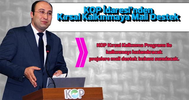 KOP Kırsal Kalkınma Programı ile kalkınmayı hızlandıracak projelere mali destek imkanı sunulacak.