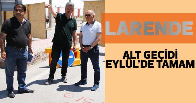 LARENDE ALT GEÇİDİ EYLÜL'DE TAMAM